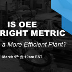 """Join us on March 9th: """"Is OEE the Right Metric to Drive a More Efficient Plant?"""""""